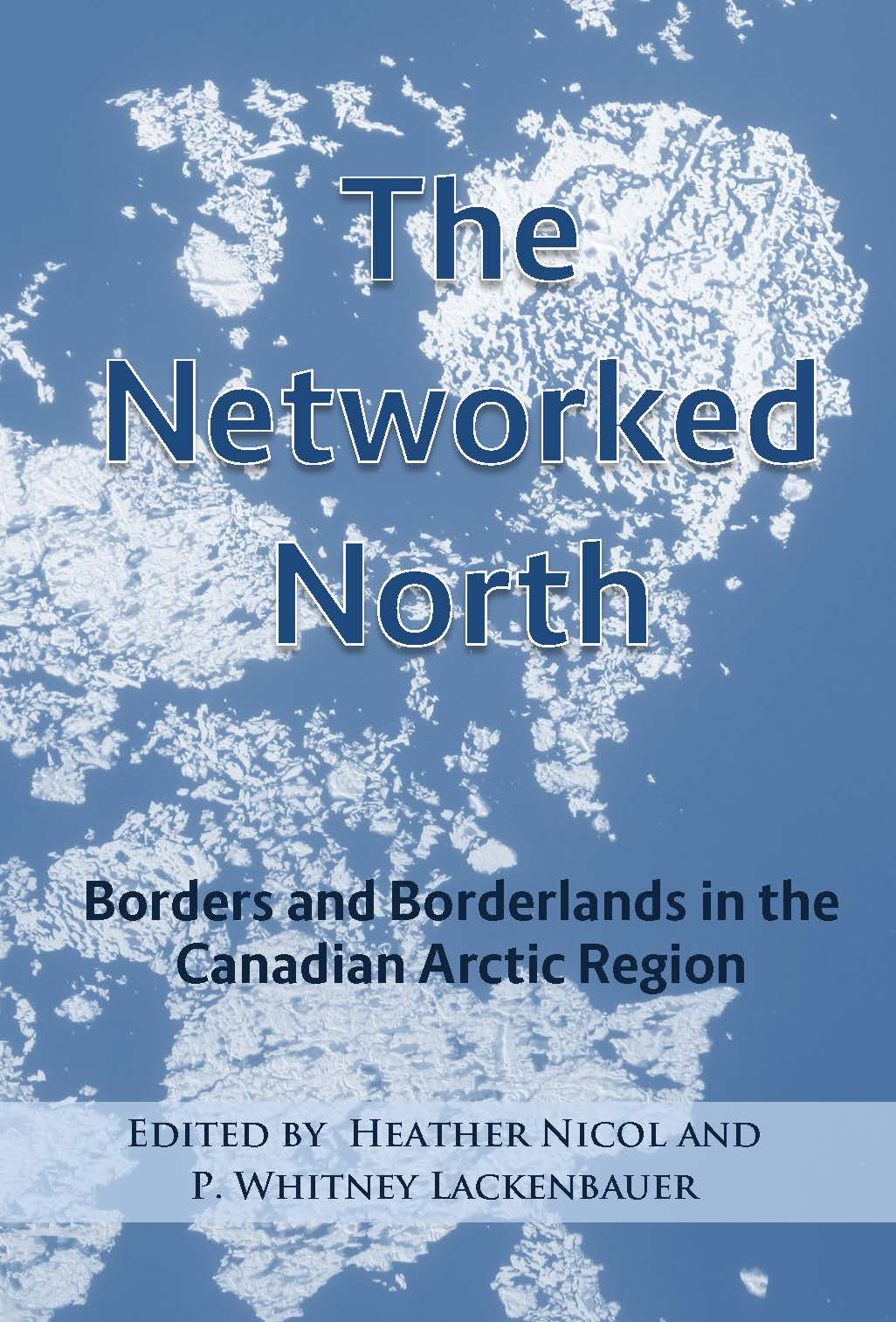 Front cover of Book THE NETWORKED NORTH edited by Heather Nicol and P. Whitney Lackenbauer,